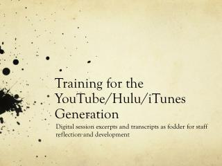 Training for the YouTube/Hulu/iTunes Generation