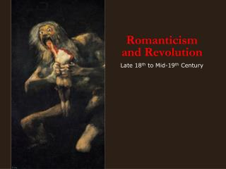 Romanticism  and Revolution  Late 18 th  to Mid-19 th  Century