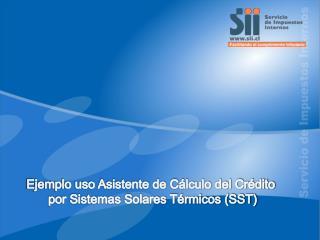 Ejemplo uso  Asistente  de  Cálculo del Crédito  por Sistemas Solares Térmicos (SST)