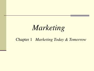 Chapter 1    Marketing Today & Tomorrow