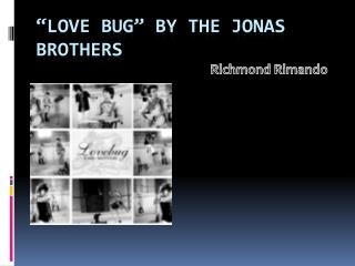 """Love bug"" by the  jonas  brothers"