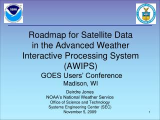 Roadmap for Satellite Data  in the Advanced Weather Interactive Processing System AWIPS  GOES Users  Conference Madison,