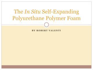 The  In Situ  Self-Expanding Polyurethane Polymer Foam