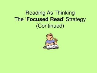 Reading As Thinking The ' Focused Read ' Strategy (Continued)