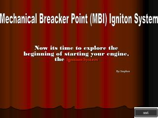 Now its time to explore the beginning of starting your engine, the  Ignition System By: Stephen