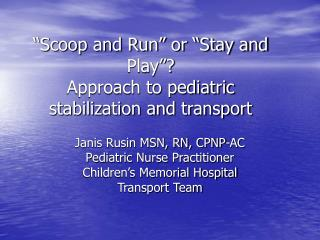 """Scoop and Run"" or ""Stay and Play""?  Approach to pediatric stabilization and transport"
