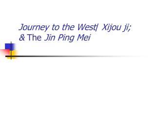 Journey to the West /  Xijou ji;  &  The  Jin Ping Mei