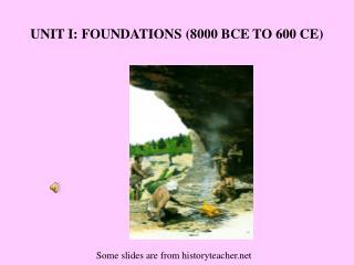 UNIT I: FOUNDATIONS (8000 BCE TO 600 CE)