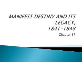 MANIFEST DESTINY AND ITS LEGACY,  1841-1848