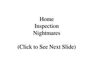 Home Inspection Nightmares (Click to See Next Slide)