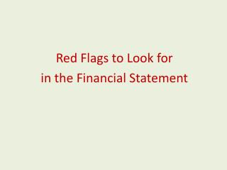Red Flags to Look for  in the Financial Statement