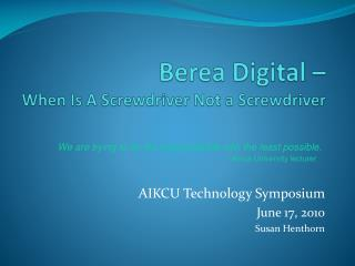 Berea Digital –  When Is A Screwdriver Not a Screwdriver