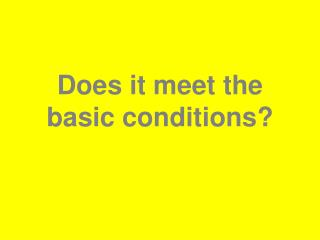 Does it meet the basic conditions?