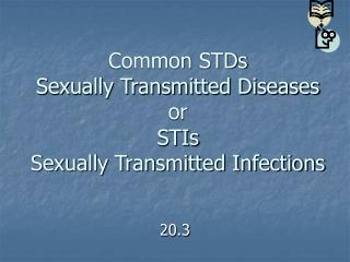 Common STDs Sexually Transmitted Diseases or STIs Sexually Transmitted Infections