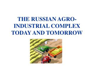 THE RUSSIAN AGRO-INDUSTRIAL COMPLEX TODAY AND TOMORROW