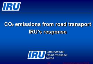 CO 2  emissions from road transport IRU's response