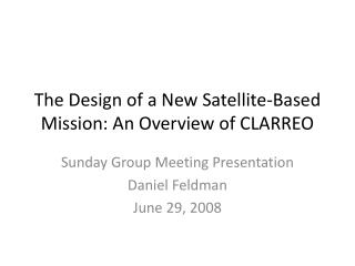 The Design of a New Satellite-Based Mission: An Overview of CLARREO