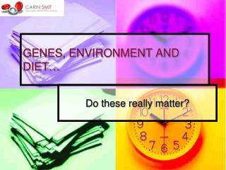 GENES, ENVIRONMENT AND DIET…