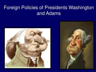 Foreign Policies of Presidents Washington and Adams