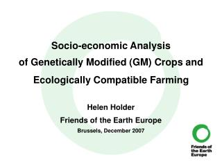 Socio-economic Analysis  of Genetically Modified (GM) Crops and  Ecologically Compatible Farming Helen Holder Friends o