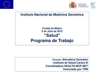 """Instituto Nacional de Medicina Genómica Ciudad de Méjico 6 de Julio de 2010 """"Salud"""" Programa de Trabajo"""