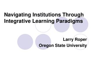 Navigating Institutions Through Integrative Learning Paradigms