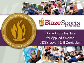 BlazeSports Institute  for Applied Science  CDSS Level I & II Curriculum