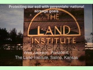 Wes Jackson, President,  The Land Institute, Salina, Kansas