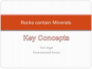 Rocks contain Minerals