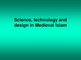 Science, technology and design in Medieval Islam