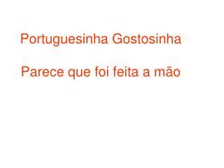 Portuguesinha Gostosinha Parece que foi feita a mão