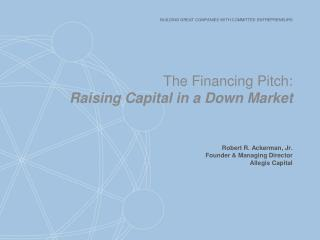 The Financing  Pitch: Raising  C apital  in a Down Market