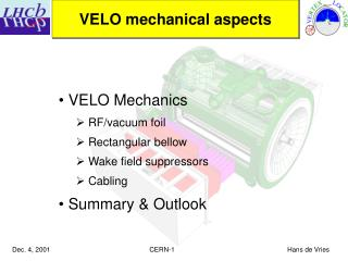 VELO Mechanics  RF/vacuum foil  Rectangular bellow  Wake field suppressors  Cabling  Summary & Outlook