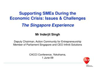 Supporting SMEs During the Economic Crisis: Issues & Challenges The Singapore Experience Mr Inderjit Singh