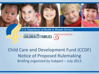 Child Care and Development Fund (CCDF) Notice of Proposed Rulemaking  Briefing organized by Subpart – July 2013