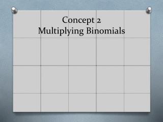 Concept 2 Multiplying  Binomials