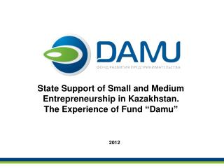 "State Support of Small and Medium Entrepreneurship in Kazakhstan.  The Experience of Fund  "" Damu """