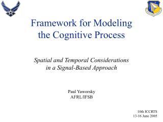 Framework for Modeling  the Cognitive Process