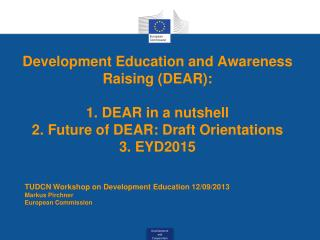 Development Education and Awareness Raising (DEAR): 1. DEAR in a nutshell 2. Future of DEAR: Draft Orientations 3. EYD2