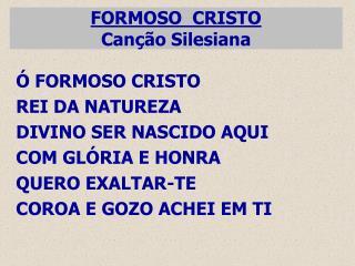 FORMOSO  CRISTO Canção Silesiana