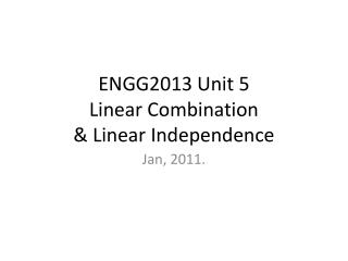 ENGG2013 Unit 5  Linear Combination  & Linear Independence