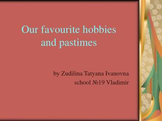 Our favourite hobbies and pastimes