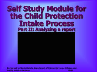 Self Study Module for the Child Protection Intake Process Part II: Analyzing a report