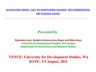 ACHIEVING MDGs 1&7 IN NORTHERN GHANA: RECOMMENDED METHODOLOGIES