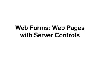 Web Forms: Web Pages with Server Controls