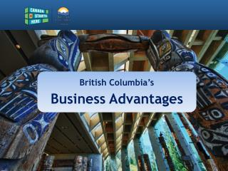British Columbia�s  Business Advantages