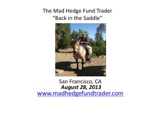 """The Mad Hedge Fund Trader """" Back in the Saddle """""""