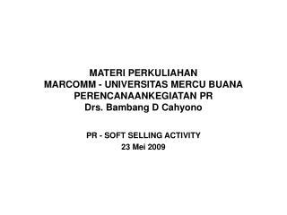 MATERI PERKULIAHAN MARCOMM - UNIVERSITAS MERCU BUANA PERENCANAANKEGIATAN PR Drs. Bambang D Cahyono