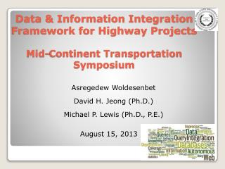 Data & Information Integration Framework for Highway Projects Mid-Continent Transportation Symposium