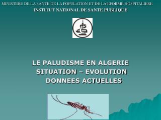 MINISTERE DE LA SANTE DE LA POPULATION ET DE LA EFORME HOSPITALIERE  INSTITUT NATIONAL DE SANTE PUBLIQUE      LE PALUDIS